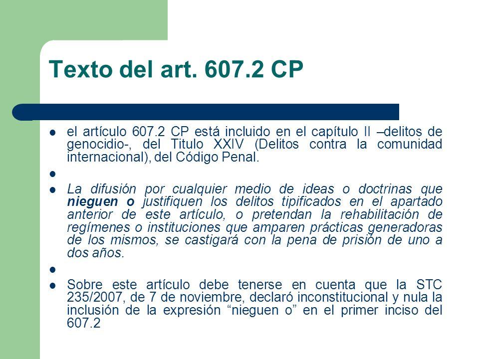 Texto del art. 607.2 CP el artículo 607.2 CP está incluido en el capítulo II –delitos de genocidio-, del Titulo XXIV (Delitos contra la comunidad inte