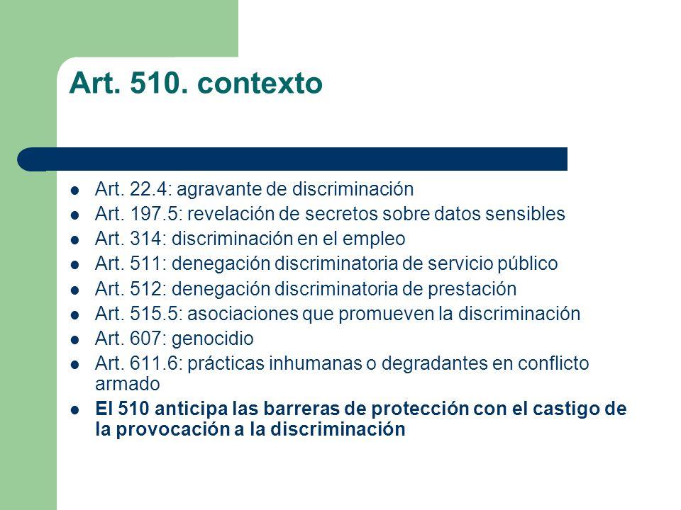 Art. 510. contexto Art. 22.4: agravante de discriminación Art. 197.5: revelación de secretos sobre datos sensibles Art. 314: discriminación en el empl
