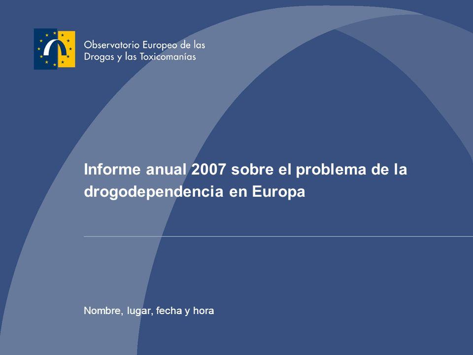Informe anual 2007 sobre el problema de la drogodependencia en Europa Nombre, lugar, fecha y hora