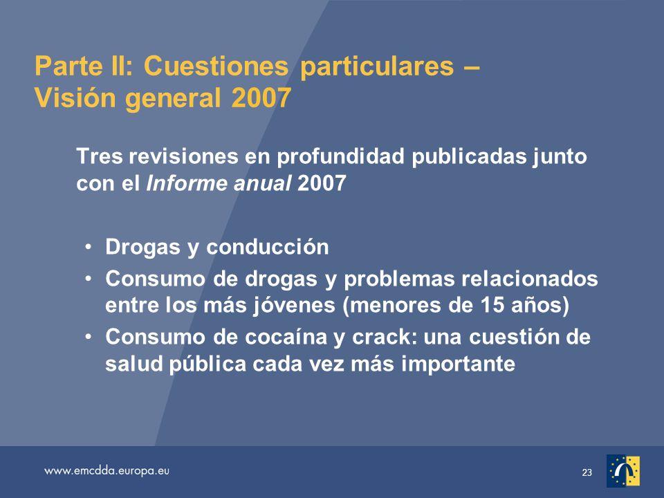 23 Parte II: Cuestiones particulares – Visión general 2007 Tres revisiones en profundidad publicadas junto con el Informe anual 2007 Drogas y conducción Consumo de drogas y problemas relacionados entre los más jóvenes (menores de 15 años) Consumo de cocaína y crack: una cuestión de salud pública cada vez más importante