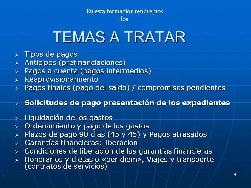 4 TEMAS A TRATAR Tipos de pagos Tipos de pagos Anticipos (prefinanciaciones) Anticipos (prefinanciaciones) Pagos a cuenta (pagos intermedios) Pagos a