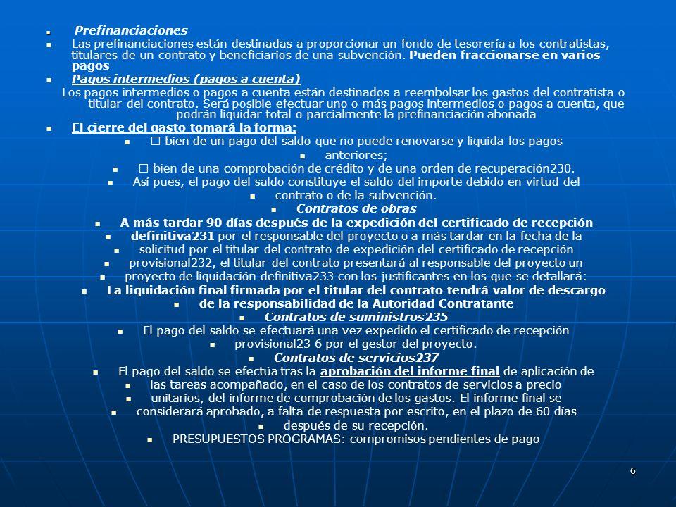 6 Prefinanciaciones Las prefinanciaciones están destinadas a proporcionar un fondo de tesorería a los contratistas, titulares de un contrato y benefic
