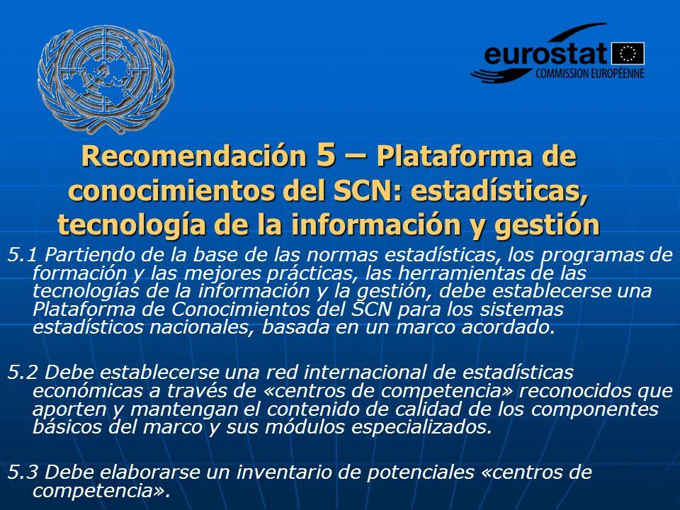 Recomendación 5 – Plataforma de conocimientos del SCN: estadísticas, tecnología de la información y gestión 5.1 Partiendo de la base de las normas est