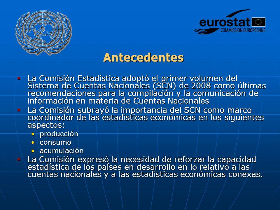 Antecedentes La Comisión Estadística adoptó el primer volumen del Sistema de Cuentas Nacionales (SCN) de 2008 como últimas recomendaciones para la com