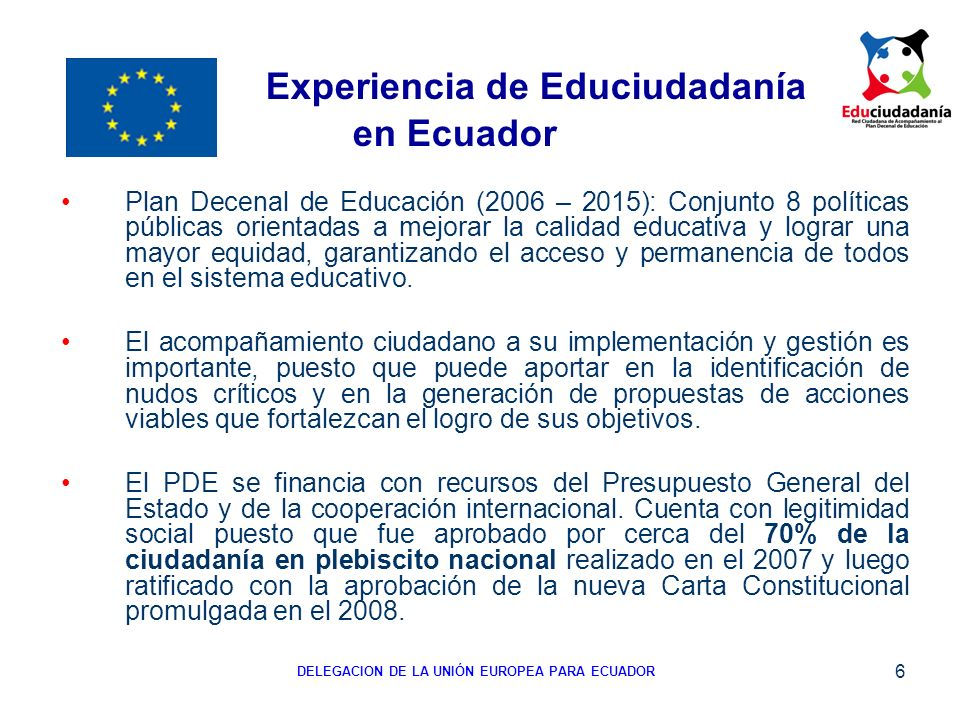 7 El apoyo presupuestario de la Unión Europea involucra tanto al Ministerio de Educación como también a la sociedad civil.