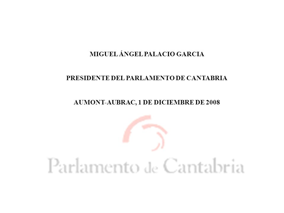 MIGUEL ÁNGEL PALACIO GARCIA PRESIDENTE DEL PARLAMENTO DE CANTABRIA AUMONT-AUBRAC, 1 DE DICIEMBRE DE 2008