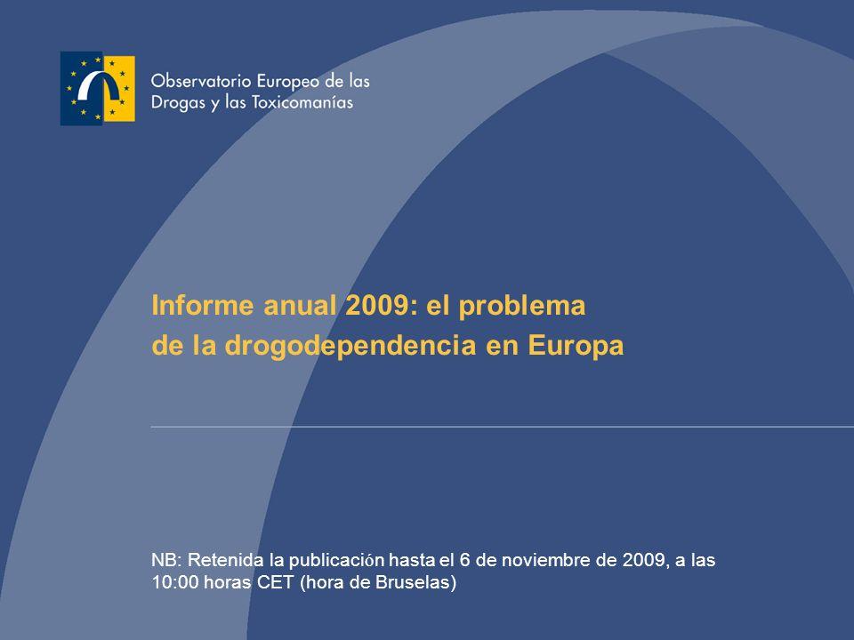 Informe anual 2009: el problema de la drogodependencia en Europa NB: Retenida la publicaci ó n hasta el 6 de noviembre de 2009, a las 10:00 horas CET (hora de Bruselas)