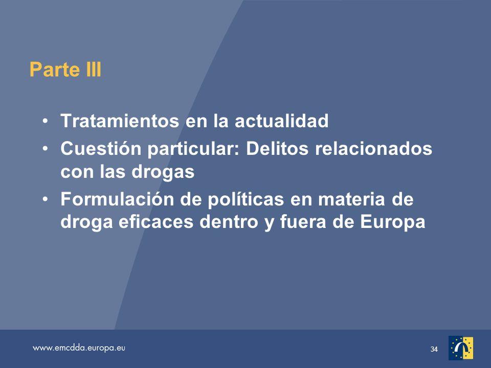 34 Parte III Tratamientos en la actualidad Cuestión particular: Delitos relacionados con las drogas Formulación de políticas en materia de droga eficaces dentro y fuera de Europa