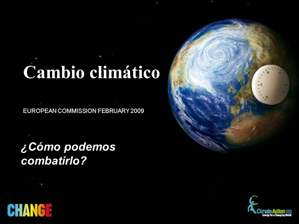 ¿Cómo podemos combatirlo EUROPEAN COMMISSION FEBRUARY 2009 Cambio climático