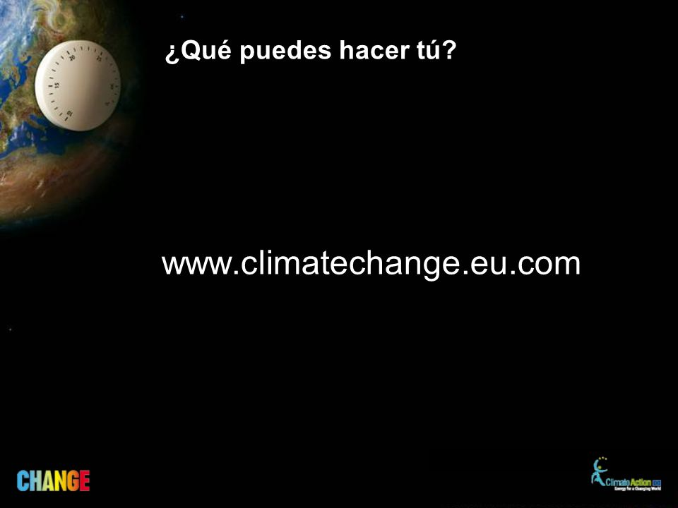 ¿Qué puedes hacer tú? www.climatechange.eu.com