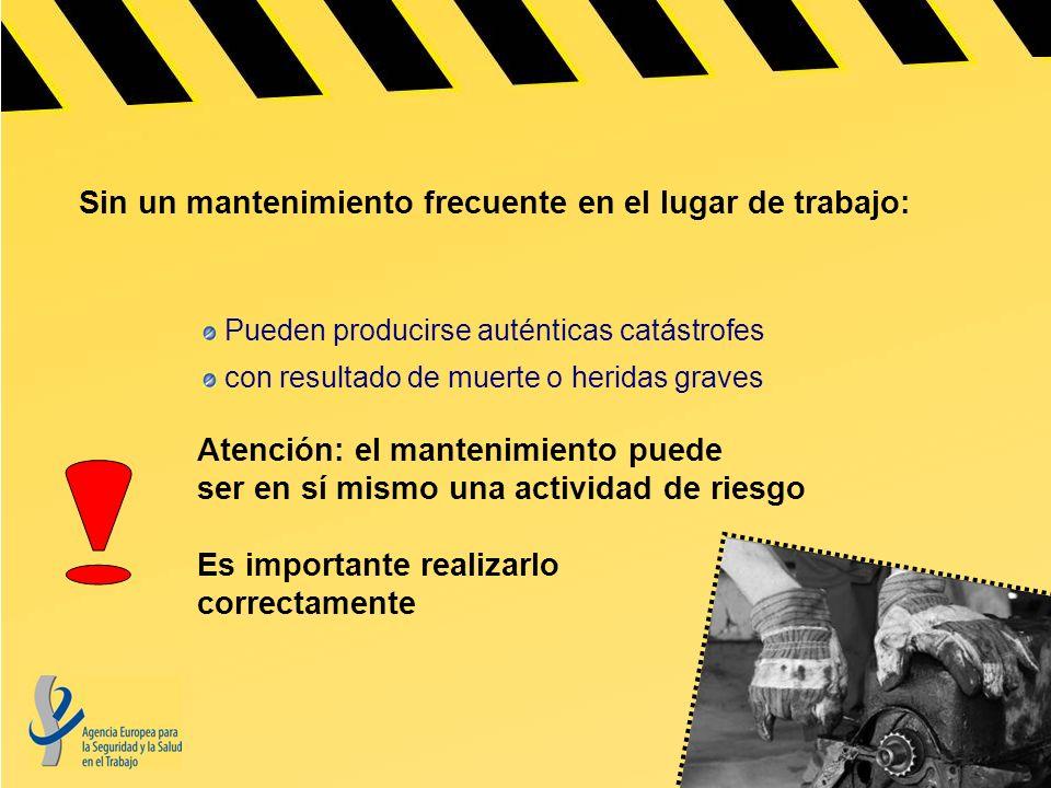 Sin un mantenimiento frecuente en el lugar de trabajo: Pueden producirse auténticas catástrofes con resultado de muerte o heridas graves Atención: el