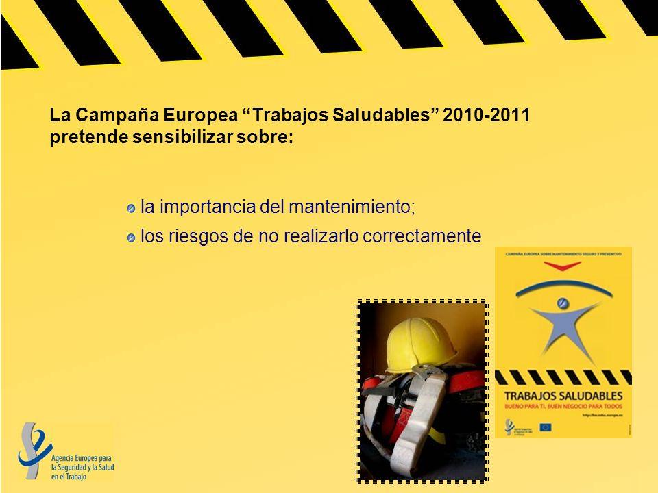 La Campaña Europea Trabajos Saludables 2010-2011 pretende sensibilizar sobre: la importancia del mantenimiento; los riesgos de no realizarlo correctam