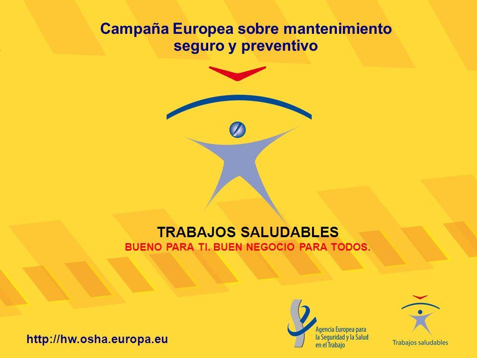 http://hw.osha.europa.eu TRABAJOS SALUDABLES BUENO PARA TI. BUEN NEGOCIO PARA TODOS. Campaña Europea sobre mantenimiento seguro y preventivo