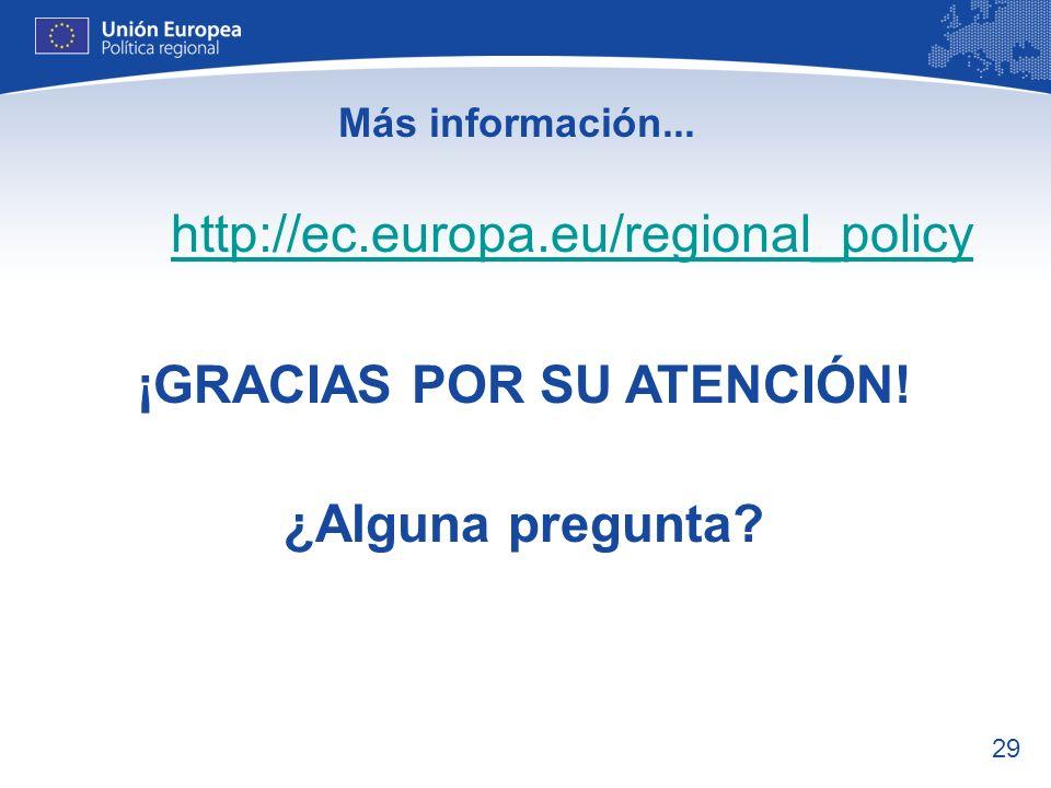 29 Más información... http://ec.europa.eu/regional_policy ¡GRACIAS POR SU ATENCIÓN! ¿Alguna pregunta?