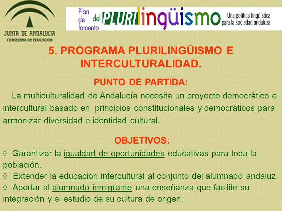 5. PROGRAMA PLURILINGÜISMO E INTERCULTURALIDAD. PUNTO DE PARTIDA: La multiculturalidad de Andalucía necesita un proyecto democrático e intercultural b
