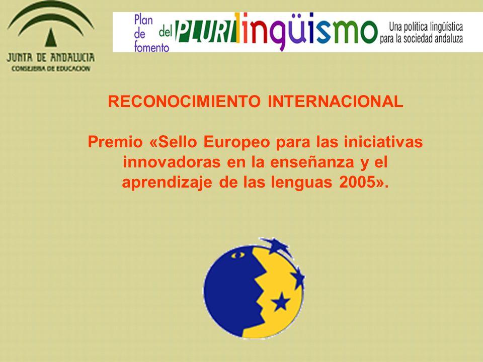 RECONOCIMIENTO INTERNACIONAL Premio «Sello Europeo para las iniciativas innovadoras en la enseñanza y el aprendizaje de las lenguas 2005».