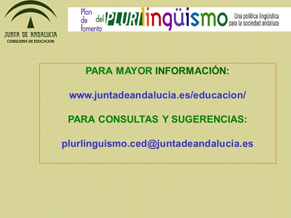 PARA MAYOR INFORMACIÓN: www.juntadeandalucia.es/educacion/ PARA CONSULTAS Y SUGERENCIAS: plurlinguismo.ced@juntadeandalucia.es