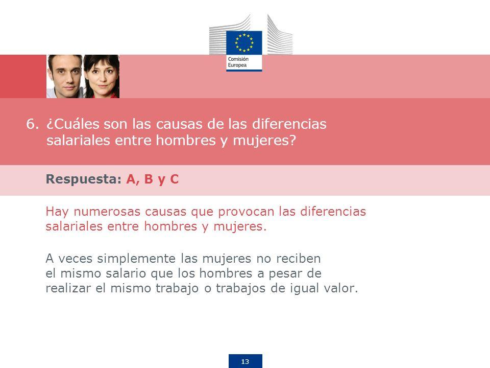 13 6.¿Cuáles son las causas de las diferencias salariales entre hombres y mujeres? Respuesta: A, B y C Hay numerosas causas que provocan las diferenci