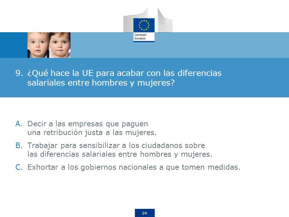 24 9.¿Qué hace la UE para acabar con las diferencias salariales entre hombres y mujeres? A.Decir a las empresas que paguen una retribución justa a las