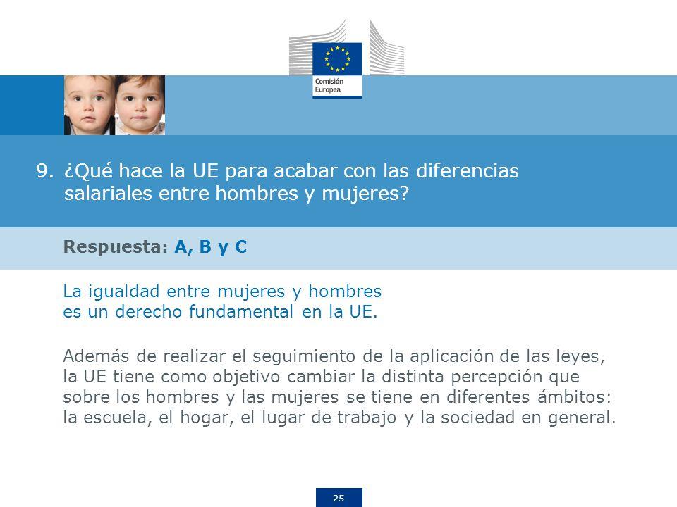 25 9.¿Qué hace la UE para acabar con las diferencias salariales entre hombres y mujeres? Respuesta: A, B y C La igualdad entre mujeres y hombres es un