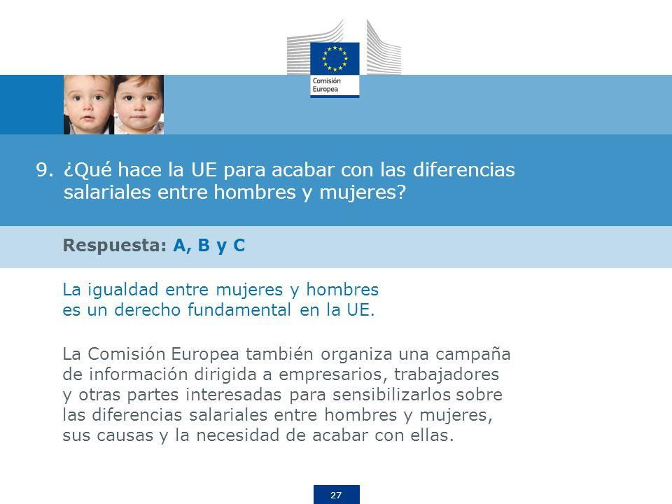 27 9.¿Qué hace la UE para acabar con las diferencias salariales entre hombres y mujeres? Respuesta: A, B y C La igualdad entre mujeres y hombres es un