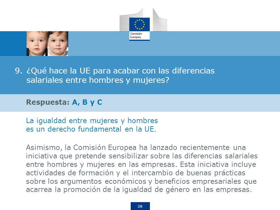 28 9.¿Qué hace la UE para acabar con las diferencias salariales entre hombres y mujeres? Respuesta: A, B y C La igualdad entre mujeres y hombres es un