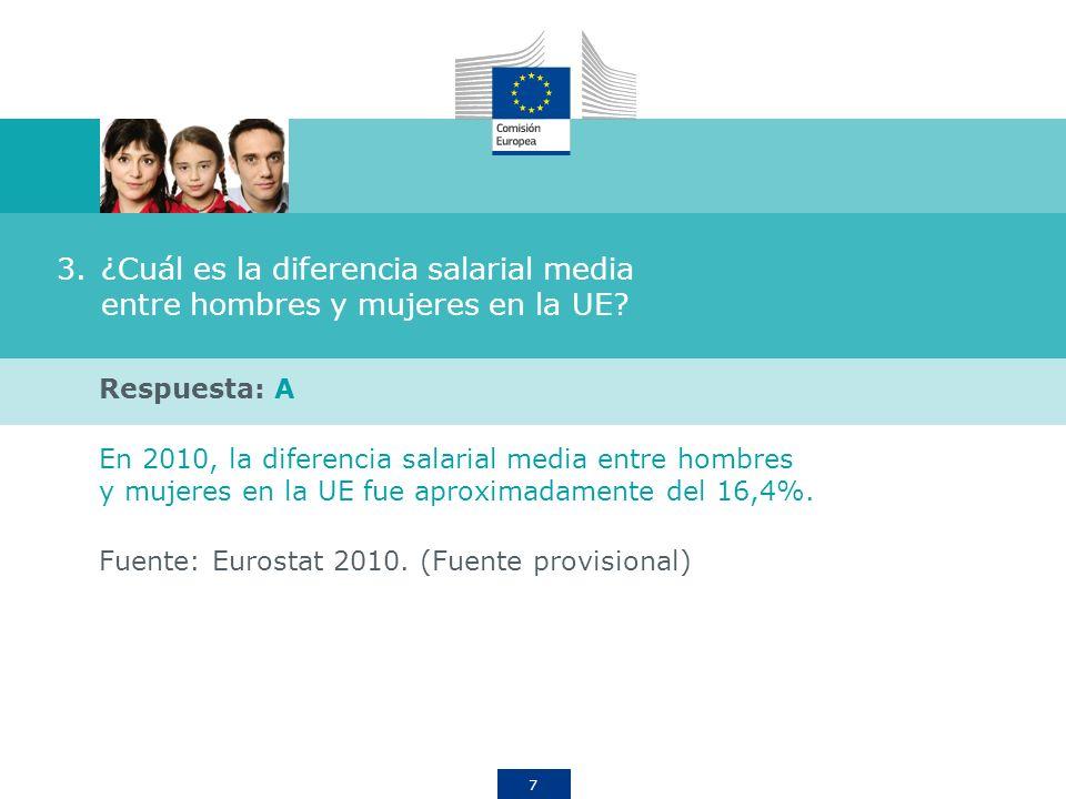 7 3.¿Cuál es la diferencia salarial media entre hombres y mujeres en la UE? Respuesta: A En 2010, la diferencia salarial media entre hombres y mujeres