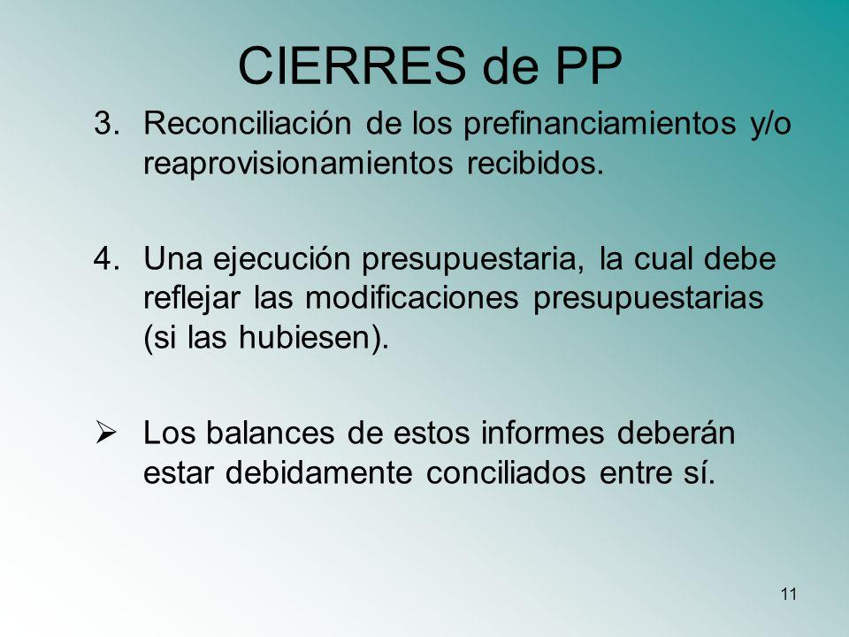 11 CIERRES de PP 3.Reconciliación de los prefinanciamientos y/o reaprovisionamientos recibidos. 4.Una ejecución presupuestaria, la cual debe reflejar