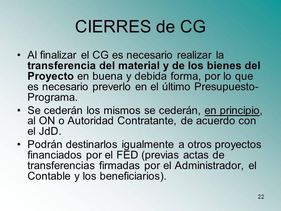 22 CIERRES de CG Al finalizar el CG es necesario realizar la transferencia del material y de los bienes del Proyecto en buena y debida forma, por lo q