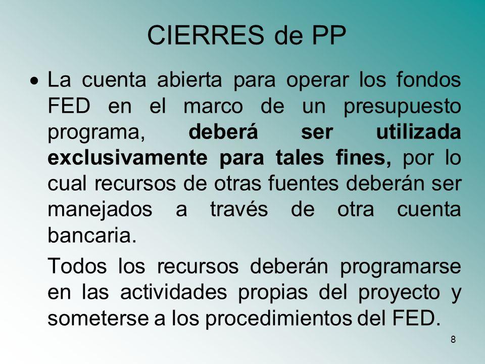 8 CIERRES de PP La cuenta abierta para operar los fondos FED en el marco de un presupuesto programa, deberá ser utilizada exclusivamente para tales fi