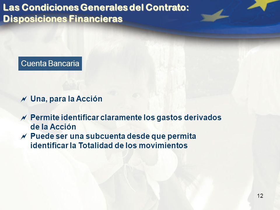12 Cuenta Bancaria Una, para la Acción Permite identificar claramente los gastos derivados de la Acción Puede ser una subcuenta desde que permita identificar la Totalidad de los movimientos Las Condiciones Generales del Contrato: Disposiciones Financieras