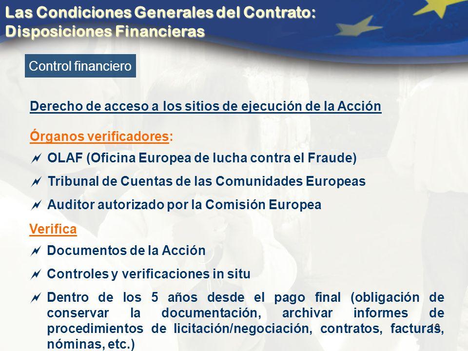 13 Control financiero Derecho de acceso a los sitios de ejecución de la Acción Órganos verificadores: OLAF (Oficina Europea de lucha contra el Fraude) Tribunal de Cuentas de las Comunidades Europeas Auditor autorizado por la Comisión Europea Verifica Documentos de la Acción Controles y verificaciones in situ Dentro de los 5 años desde el pago final (obligación de conservar la documentación, archivar informes de procedimientos de licitación/negociación, contratos, facturas, nóminas, etc.) Las Condiciones Generales del Contrato: Disposiciones Financieras