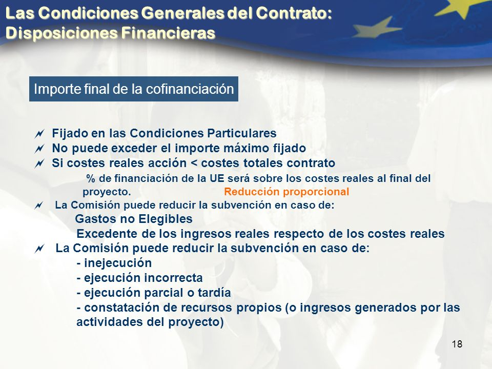 18 Importe final de la cofinanciación Fijado en las Condiciones Particulares No puede exceder el importe máximo fijado Si costes reales acción < costes totales contrato % de financiación de la UE será sobre los costes reales al final del proyecto.
