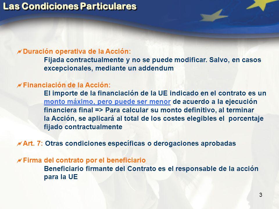 4 Las Condiciones Generales del contrato (ANEXO II) Modificaciones (Art.9 CG) Al Contrato, con un mes de antelación y con justificación y aceptación por parte de la Delegación UE Financieras, Variación menor o igual al 25 % entre rúbricas del presupuesto - simple notificación Gastos administrativos - NO se modifican Imprevistos & montos o cantidades fijas únicas de opción de costos simplificados - NO se modifican Cambio de dirección, Cta.