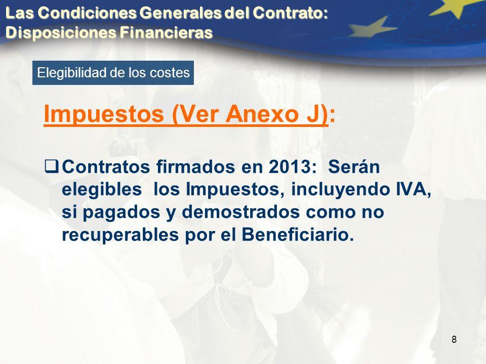 8 Impuestos (Ver Anexo J): Contratos firmados en 2013: Serán elegibles los Impuestos, incluyendo IVA, si pagados y demostrados como no recuperables por el Beneficiario.