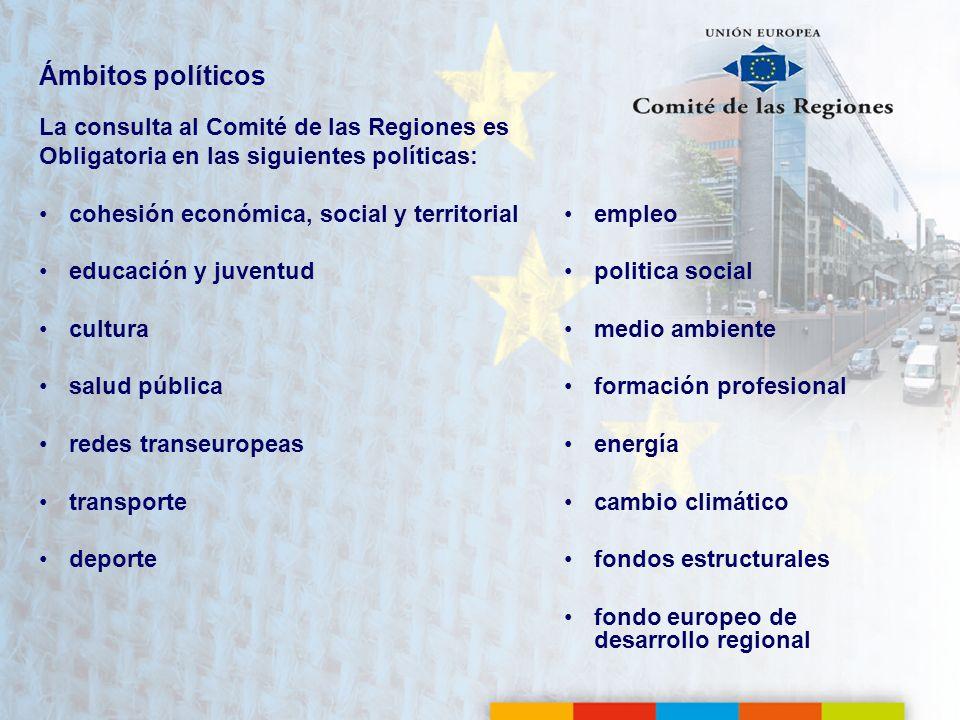 Ámbitos políticos La consulta al Comité de las Regiones es Obligatoria en las siguientes políticas: cohesión económica, social y territorial educación