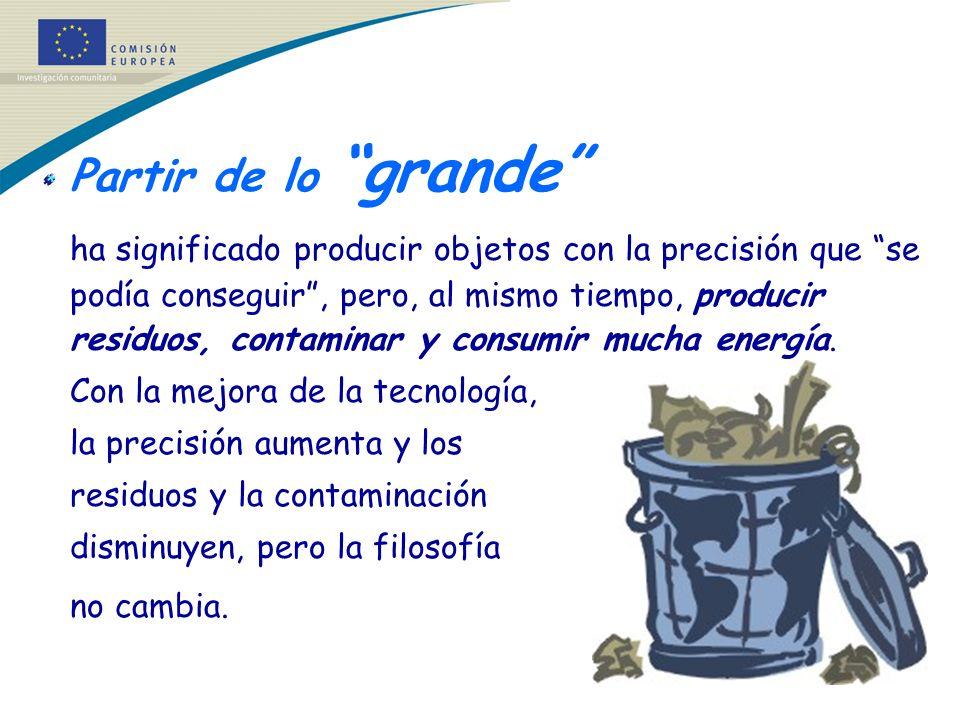 Partir de lo grande ha significado producir objetos con la precisión que se podía conseguir, pero, al mismo tiempo, producir residuos, contaminar y co