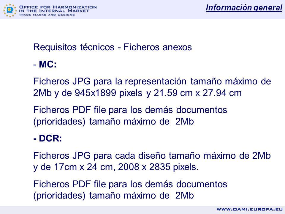 Información general Requisitos técnicos - Ficheros anexos - MC: Ficheros JPG para la representación tamaño máximo de 2Mb y de 945x1899 pixels y 21.59 cm x 27.94 cm Ficheros PDF file para los demás documentos (prioridades) tamaño máximo de 2Mb - DCR: Ficheros JPG para cada diseño tamaño máximo de 2Mb y de 17cm x 24 cm, 2008 x 2835 pixels.