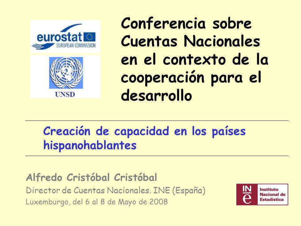 Conferencia sobre Cuentas Nacionales en el contexto de la cooperación para el desarrollo Creación de capacidad en los países hispanohablantes Alfredo Cristóbal Cristóbal Director de Cuentas Nacionales.