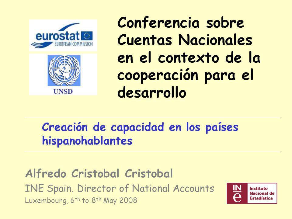 Conferencia sobre Cuentas Nacionales en el contexto de la cooperación para el desarrollo Creación de capacidad en los países hispanohablantes Alfredo Cristobal Cristobal INE Spain.