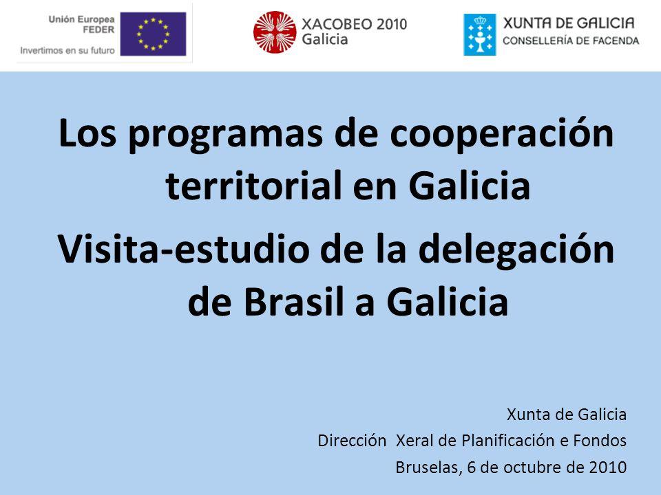 Los programas de cooperación territorial en Galicia Visita-estudio de la delegación de Brasil a Galicia Xunta de Galicia Dirección Xeral de Planificac
