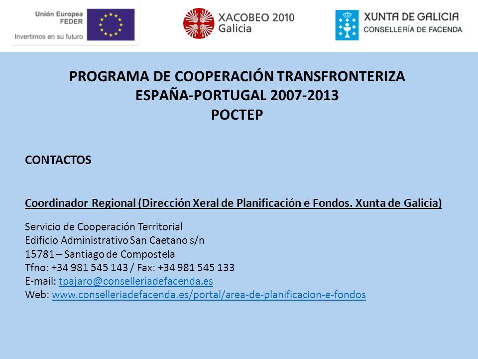 PROGRAMA DE COOPERACIÓN TRANSFRONTERIZA ESPAÑA-PORTUGAL 2007-2013 POCTEP CONTACTOS Coordinador Regional (Dirección Xeral de Planificación e Fondos. Xu