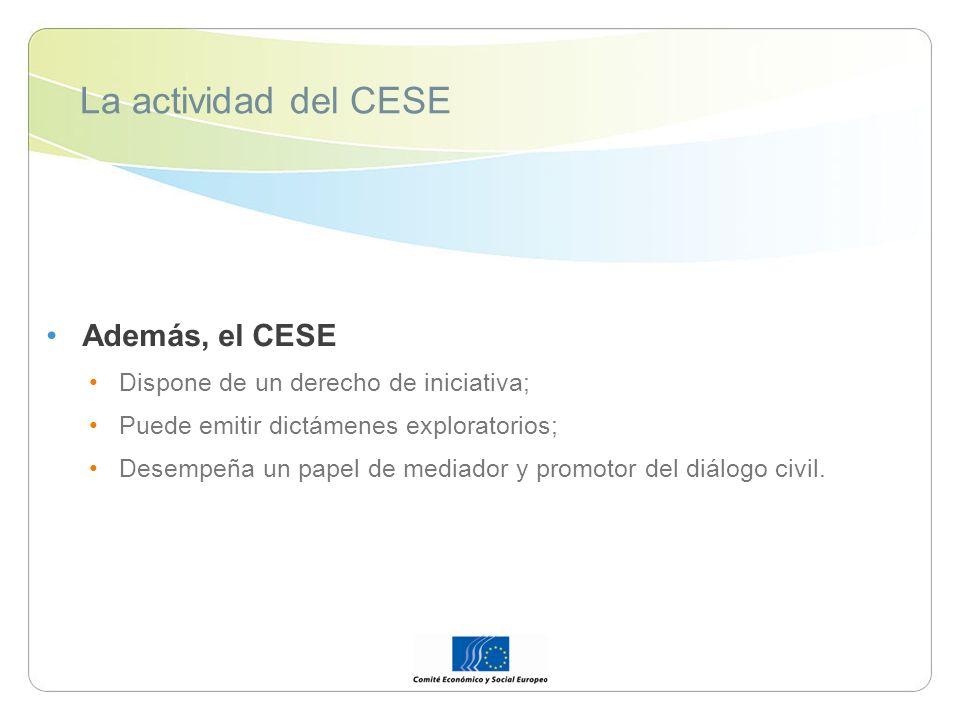 La actividad del CESE Además, el CESE Dispone de un derecho de iniciativa; Puede emitir dictámenes exploratorios; Desempeña un papel de mediador y promotor del diálogo civil.