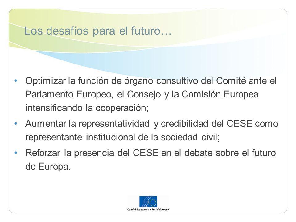 Los desafíos para el futuro… Optimizar la función de órgano consultivo del Comité ante el Parlamento Europeo, el Consejo y la Comisión Europea intensificando la cooperación; Aumentar la representatividad y credibilidad del CESE como representante institucional de la sociedad civil; Reforzar la presencia del CESE en el debate sobre el futuro de Europa.
