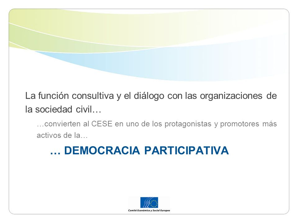 La función consultiva y el diálogo con las organizaciones de la sociedad civil… …convierten al CESE en uno de los protagonistas y promotores más activ