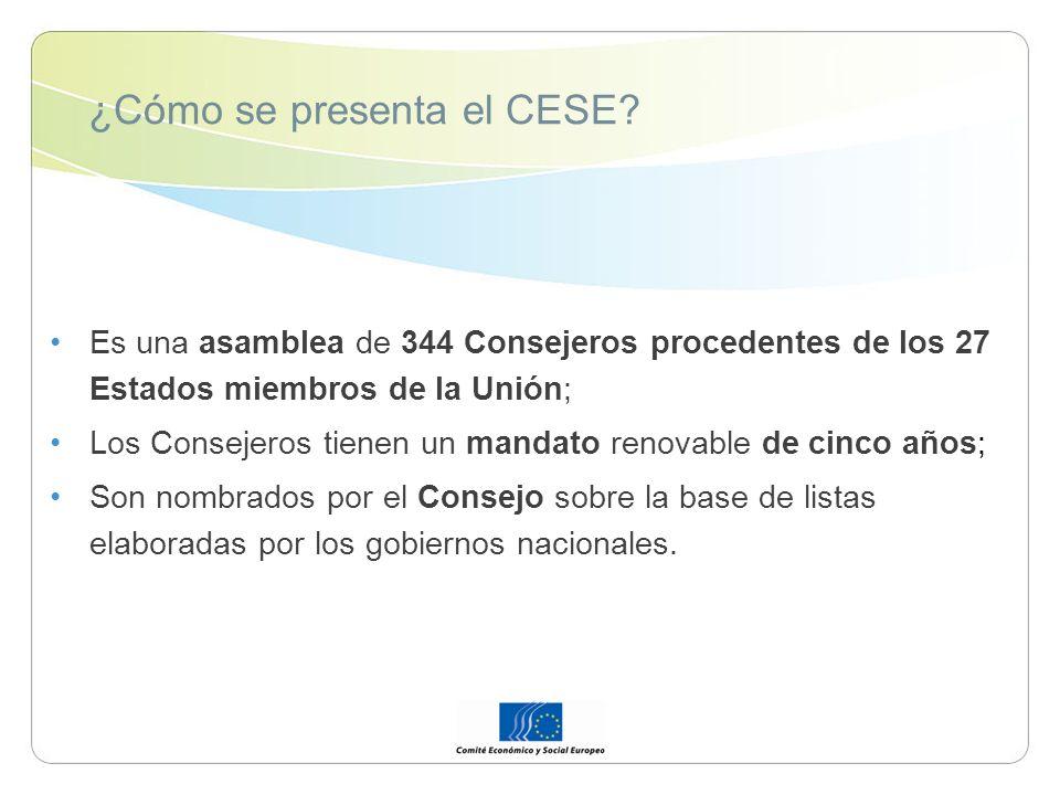 ¿Cómo se presenta el CESE? Es una asamblea de 344 Consejeros procedentes de los 27 Estados miembros de la Unión; Los Consejeros tienen un mandato reno