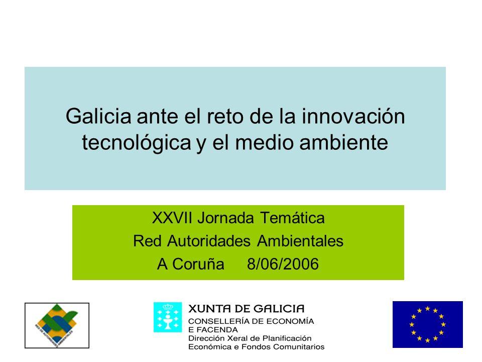 Galicia ante el reto de la innovación tecnológica y el medio ambiente XXVII Jornada Temática Red Autoridades Ambientales A Coruña 8/06/2006