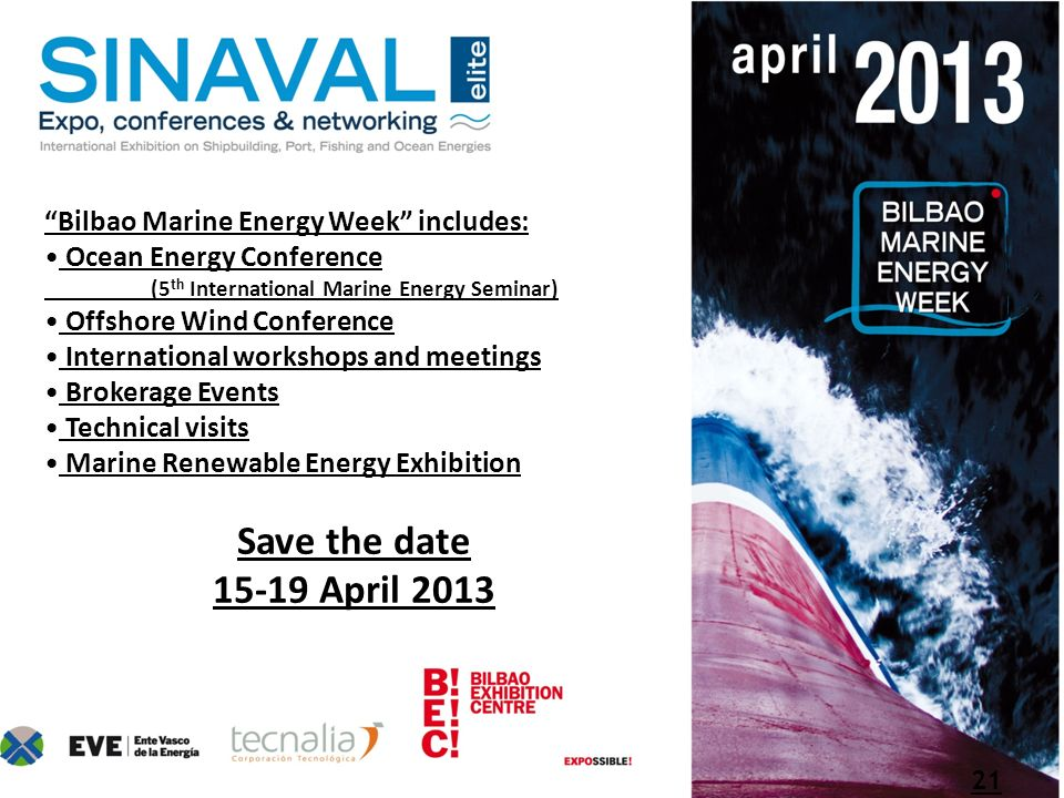 Bilbao Marine Energy Week includes: Ocean Energy Conference (5 th International Marine Energy Seminar) Offshore Wind Conference International workshop