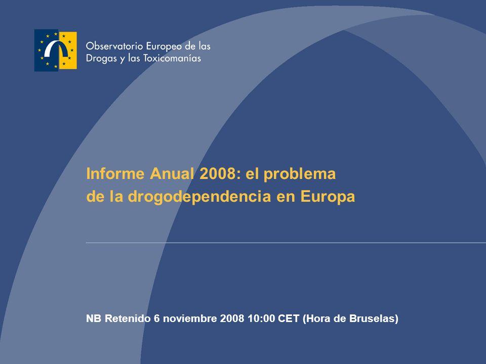 Informe Anual 2008: el problema de la drogodependencia en Europa NB Retenido 6 noviembre 2008 10:00 CET (Hora de Bruselas)