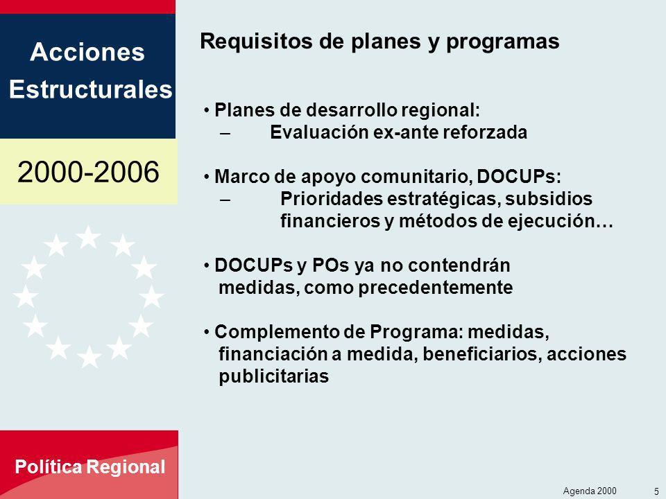 2000-2006 Acciones Estructurales Política Regional Agenda 2000 5 Requisitos de planes y programas Planes de desarrollo regional: –Evaluación ex-ante r
